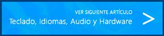 Ver siguiente artículo (Teclado, Idiomas, Audio y Hardware)